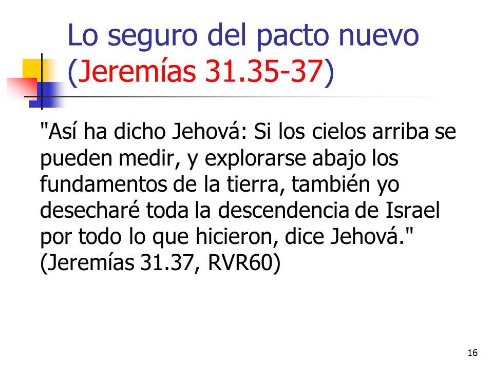16 Lo seguro del pacto nuevo (Jeremías 31.35-37)
