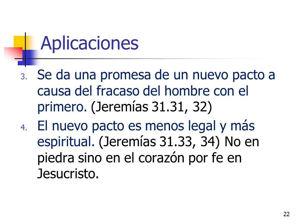 Aplicaciones 3. Se da una promesa de un nuevo pacto a causa del fracaso del hombre con el primero. (Jeremías 31.31, 32) 4. El nuevo pacto es menos leg
