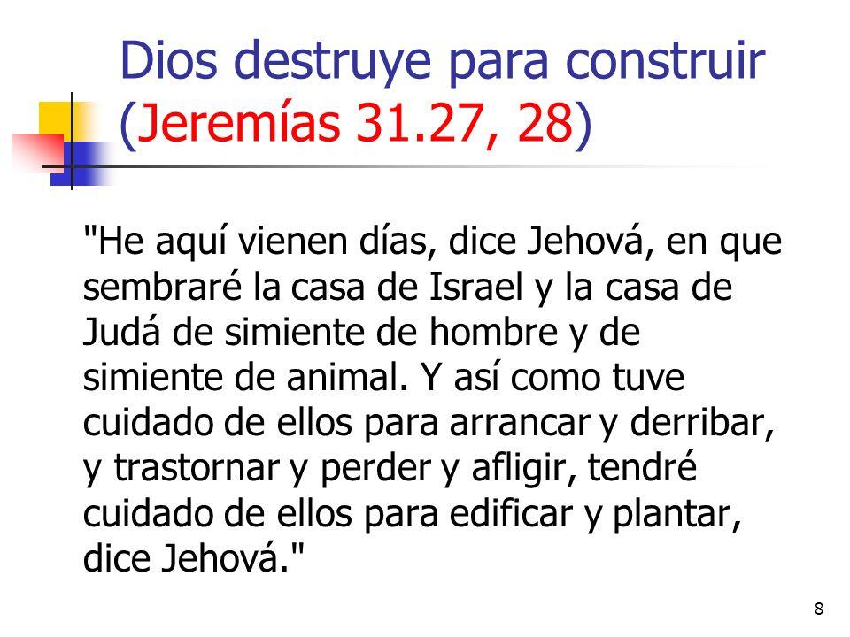 Dios destruye para construir (Jeremías 31.27, 28) 8