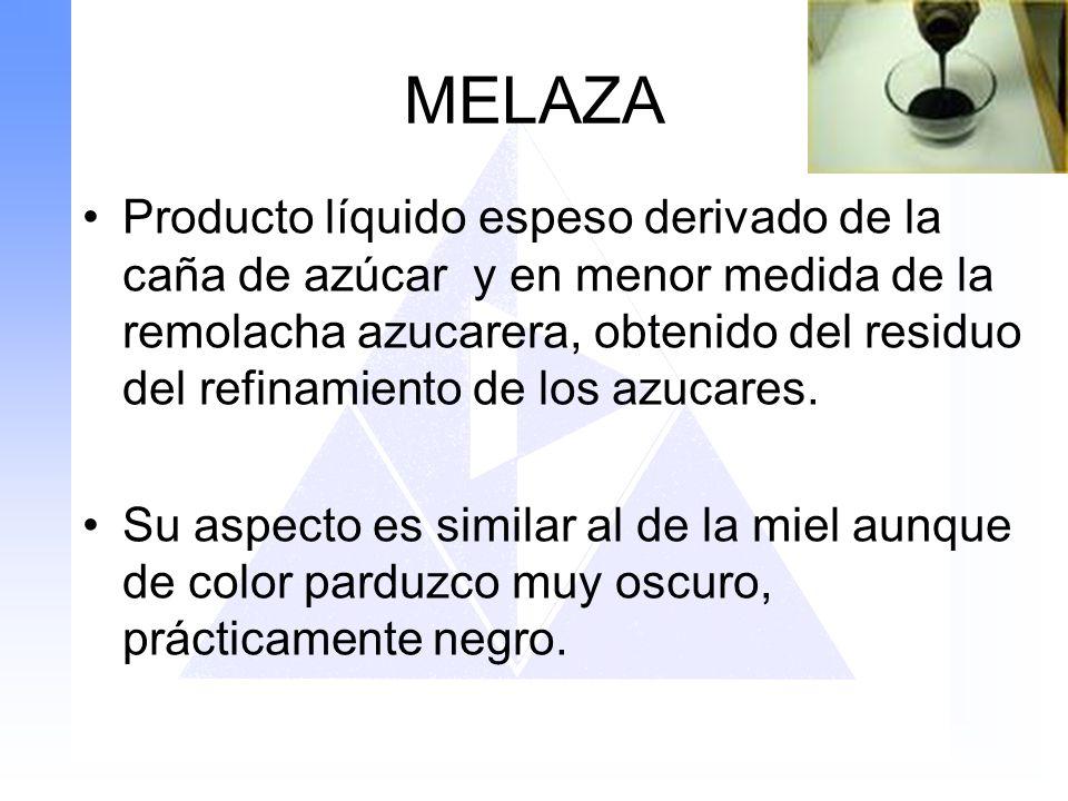 MELAZA Producto líquido espeso derivado de la caña de azúcar y en menor medida de la remolacha azucarera, obtenido del residuo del refinamiento de los