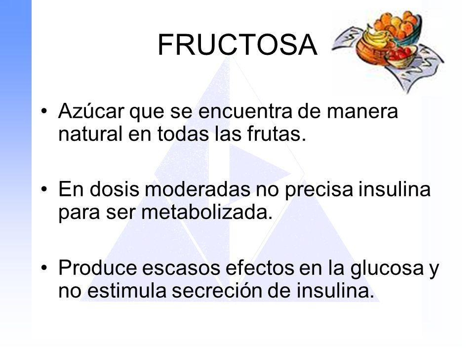 FRUCTOSA Azúcar que se encuentra de manera natural en todas las frutas. En dosis moderadas no precisa insulina para ser metabolizada. Produce escasos
