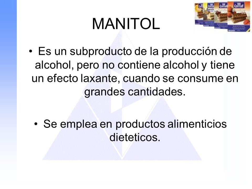 MANITOL Es un subproducto de la producción de alcohol, pero no contiene alcohol y tiene un efecto laxante, cuando se consume en grandes cantidades. Se