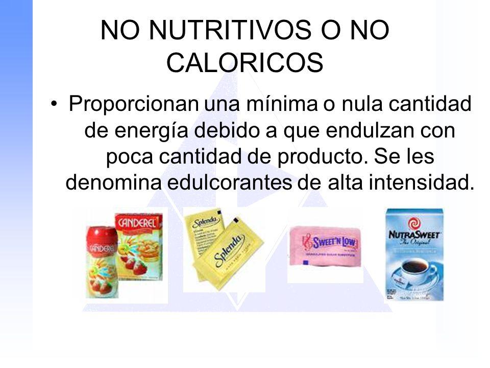 NO NUTRITIVOS O NO CALORICOS Proporcionan una mínima o nula cantidad de energía debido a que endulzan con poca cantidad de producto. Se les denomina e