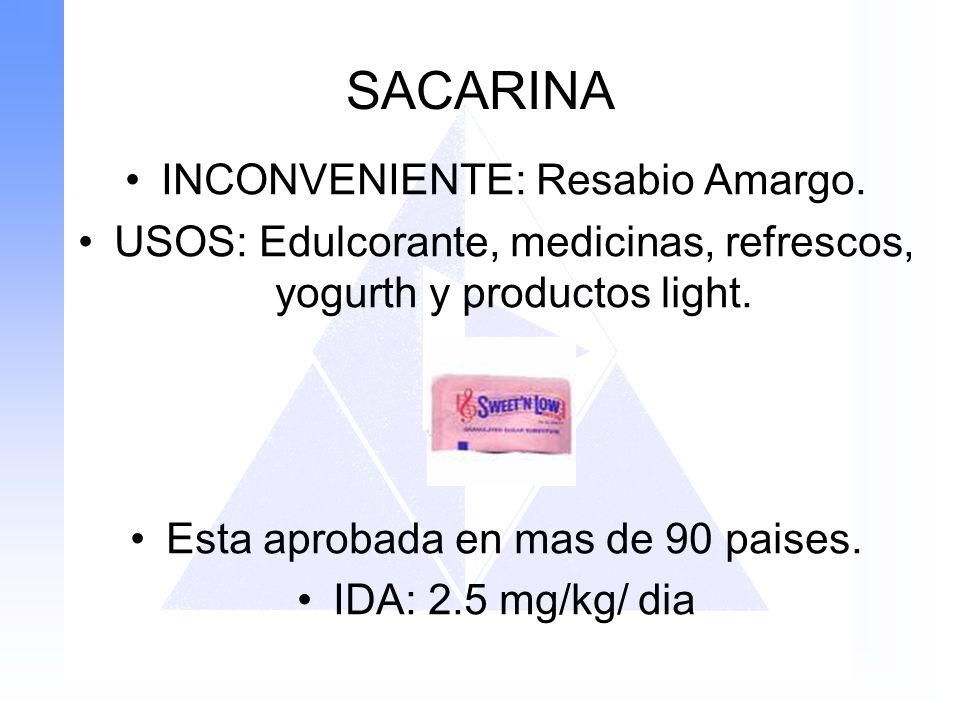SACARINA INCONVENIENTE: Resabio Amargo. USOS: Edulcorante, medicinas, refrescos, yogurth y productos light. Esta aprobada en mas de 90 paises. IDA: 2.