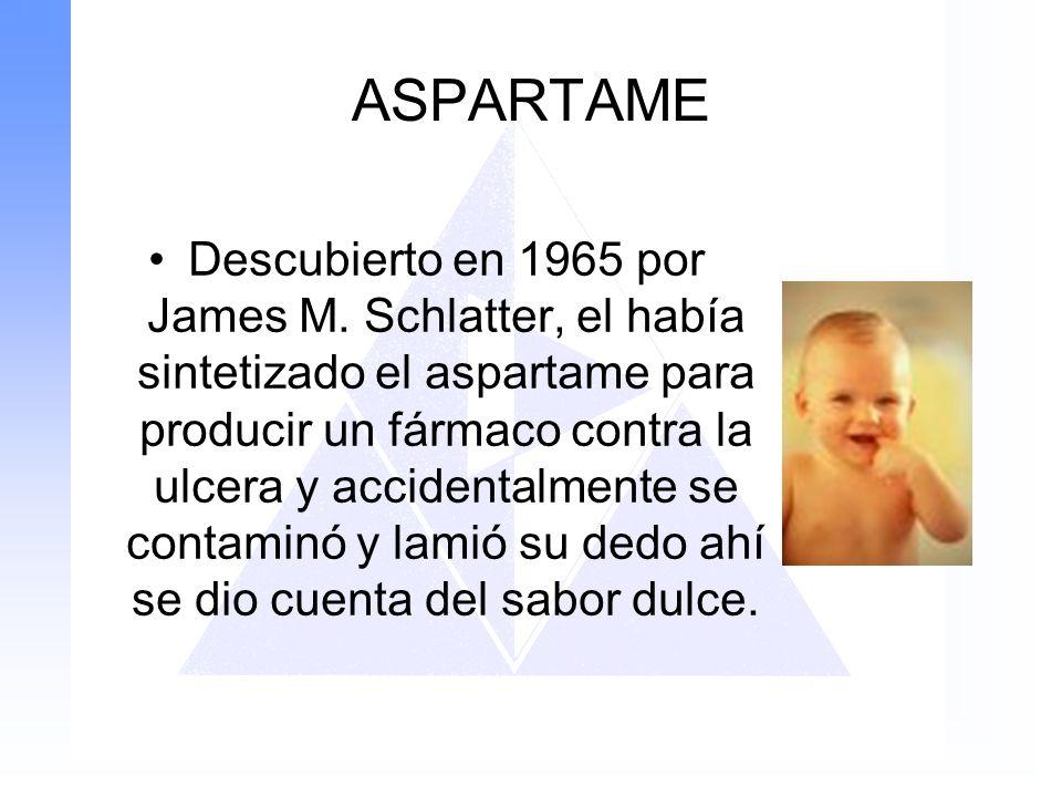 ASPARTAME Descubierto en 1965 por James M. Schlatter, el había sintetizado el aspartame para producir un fármaco contra la ulcera y accidentalmente se