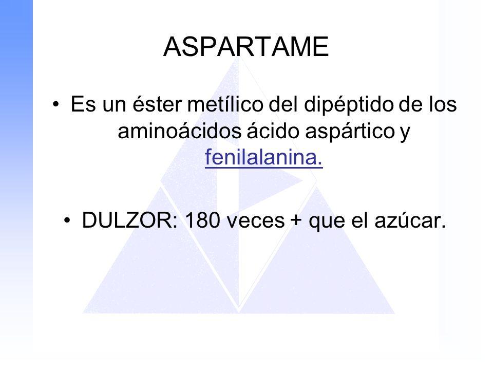 ASPARTAME Es un éster metílico del dipéptido de los aminoácidos ácido aspártico y fenilalanina. DULZOR: 180 veces + que el azúcar.