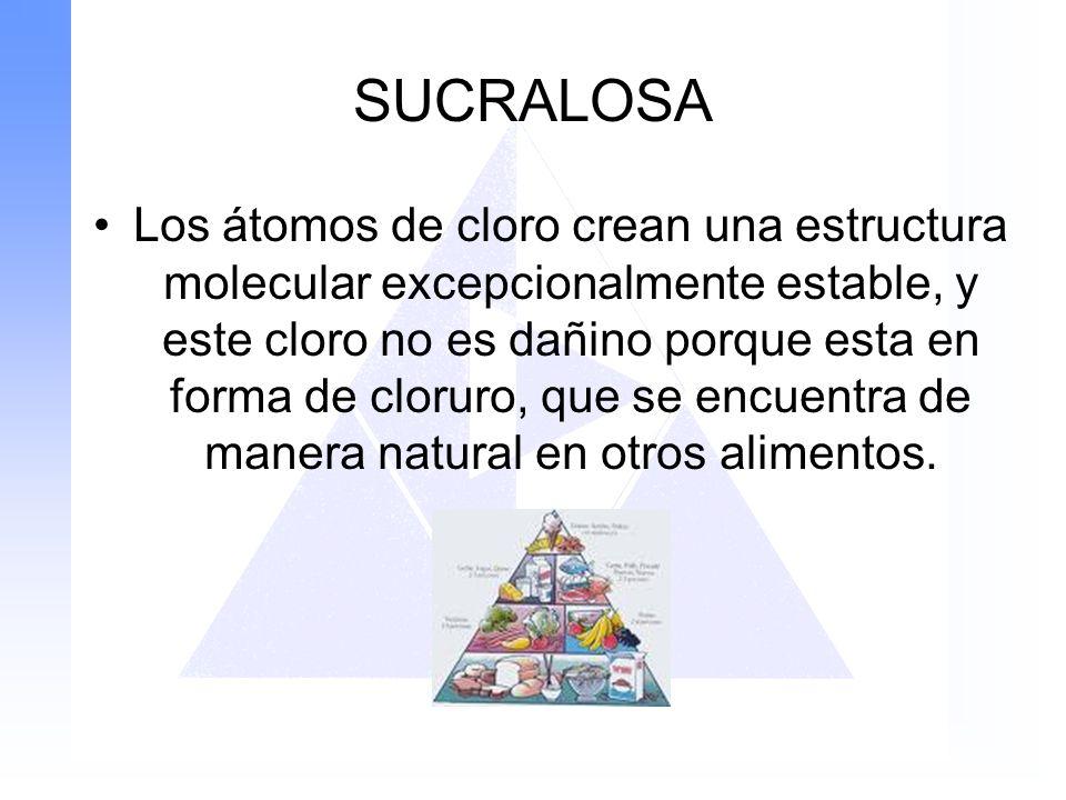 SUCRALOSA Los átomos de cloro crean una estructura molecular excepcionalmente estable, y este cloro no es dañino porque esta en forma de cloruro, que