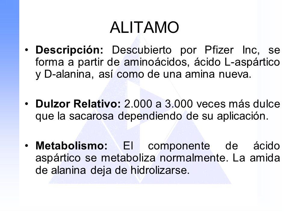 ALITAMO Descripción: Descubierto por Pfizer Inc, se forma a partir de aminoácidos, ácido L-aspártico y D-alanina, así como de una amina nueva. Dulzor