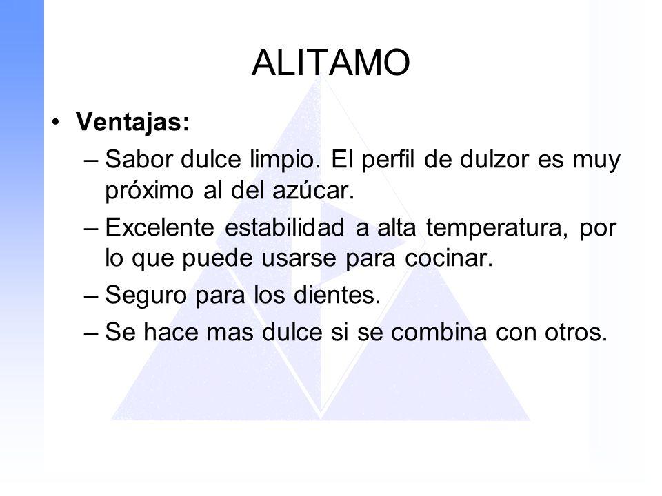 ALITAMO Ventajas: –Sabor dulce limpio. El perfil de dulzor es muy próximo al del azúcar. –Excelente estabilidad a alta temperatura, por lo que puede u