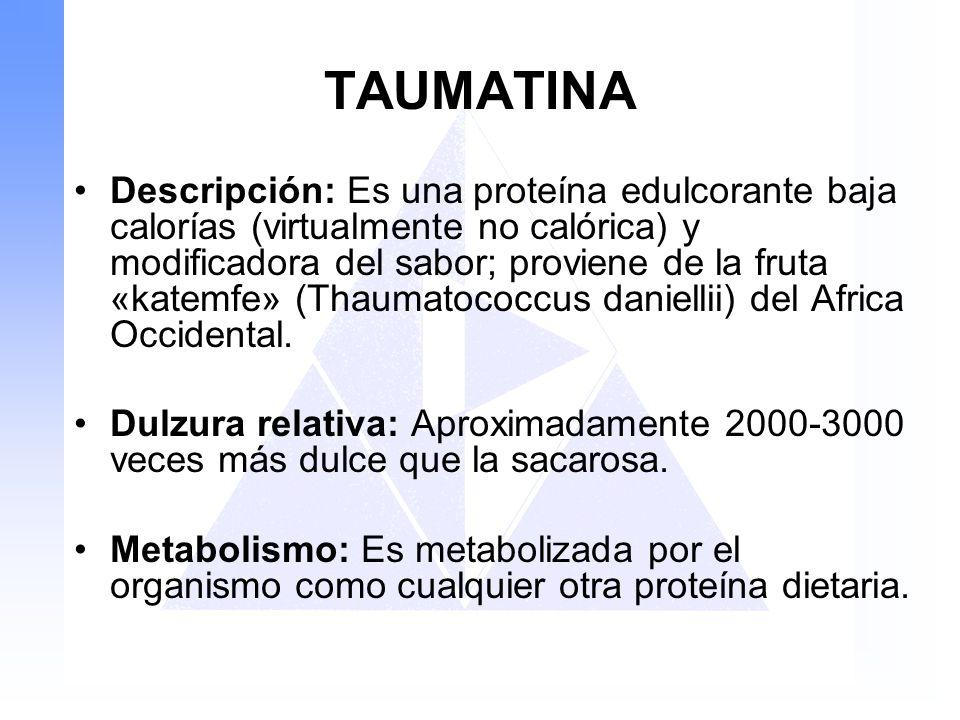 TAUMATINA Descripción: Es una proteína edulcorante baja calorías (virtualmente no calórica) y modificadora del sabor; proviene de la fruta «katemfe» (