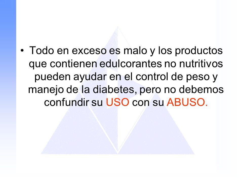 Todo en exceso es malo y los productos que contienen edulcorantes no nutritivos pueden ayudar en el control de peso y manejo de la diabetes, pero no d
