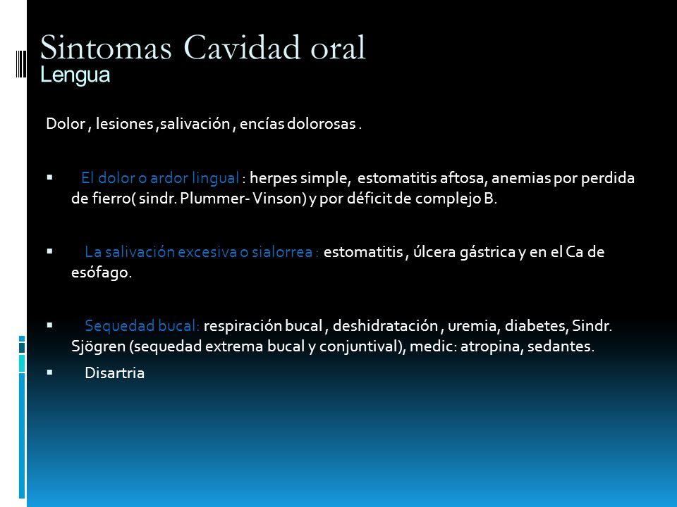 Examen Físico Segmentario Cavidad oral: Labios : simetría, color,aspecto (parálisis facial, cianosis, anemia, fiebre,herpes labial-vesículas, ulceras-tu, edema).
