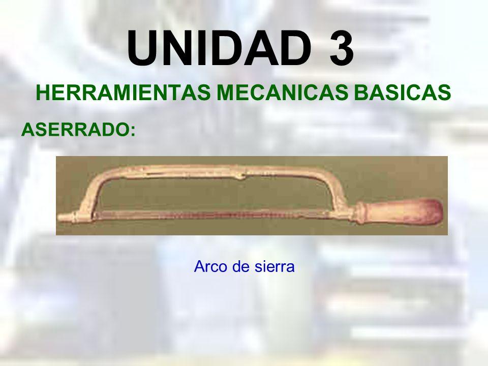 UNIDAD 3 HERRAMIENTAS MECANICAS BASICAS MARTILLO: En mecánica usamos también los denominados mazos, que se usan en el trabajo con los metales suaves o