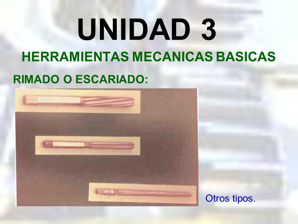 UNIDAD 3 HERRAMIENTAS MECANICAS BASICAS RIMADO O ESCARIADO: Disposición de los filos cortantes.