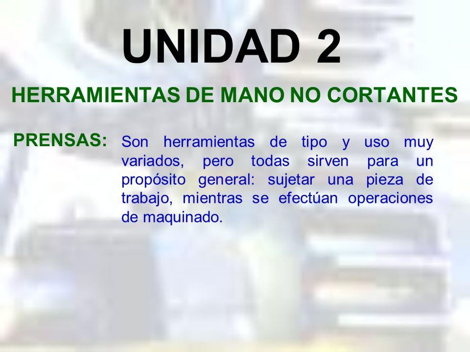 UNIDAD 2 HERRAMIENTAS DE MANO NO CORTANTES OBJETIVO: Las herramientas de mano son esenciales para todos los oficios mecánicos. Al terminar ésta unidad