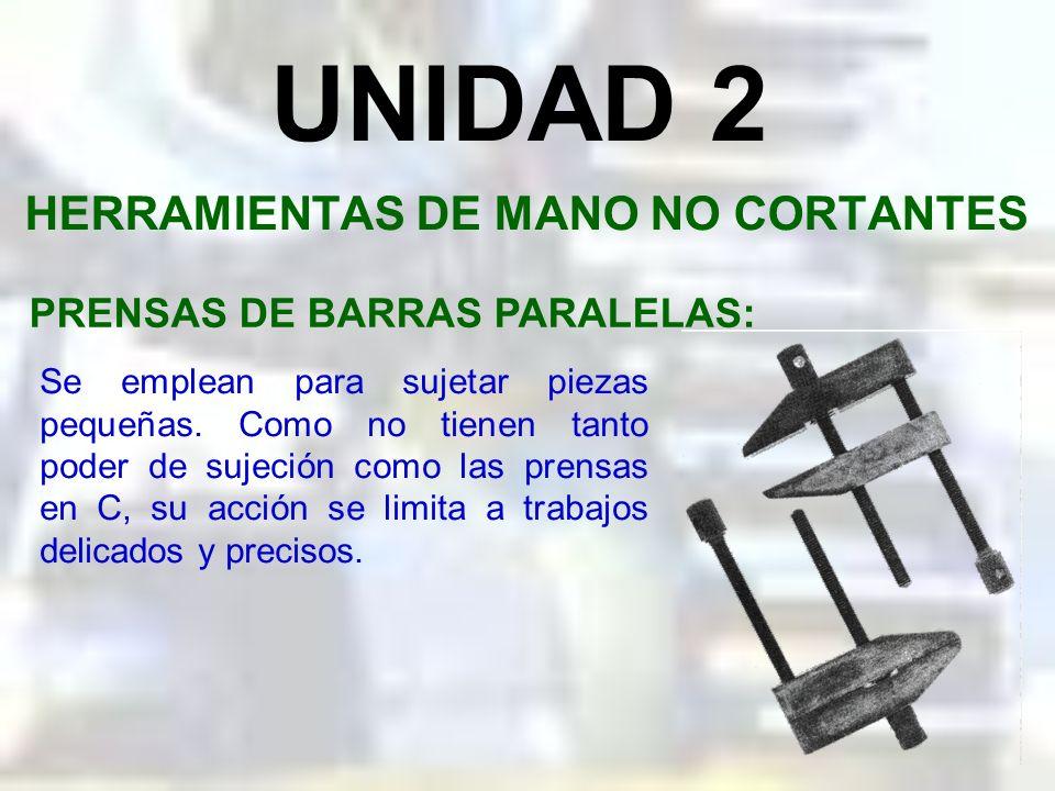 UNIDAD 2 HERRAMIENTAS DE MANO NO CORTANTES PRENSAS EN C: Se emplean para sujetar piezas de trabajo sobre máquinas, como por ejemplo sobre los taladros