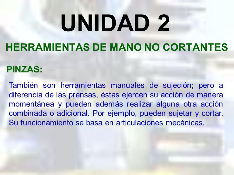 UNIDAD 2 HERRAMIENTAS DE MANO NO CORTANTES PRENSAS DE BARRAS PARALELAS: Se emplean para sujetar piezas pequeñas. Como no tienen tanto poder de sujeció