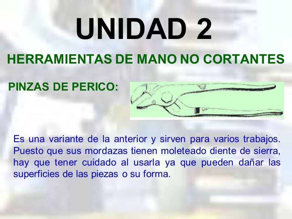 UNIDAD 2 HERRAMIENTAS DE MANO NO CORTANTES PINZAS DE MECANICO: Sirve para la mayoría de los trabajos en que se necesitan pinzas. La articulación desli