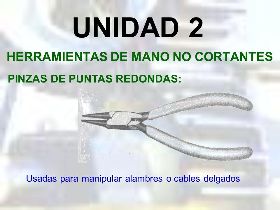 UNIDAD 2 HERRAMIENTAS DE MANO NO CORTANTES PINZAS DE PERICO: Es una variante de la anterior y sirven para varios trabajos. Puesto que sus mordazas tie