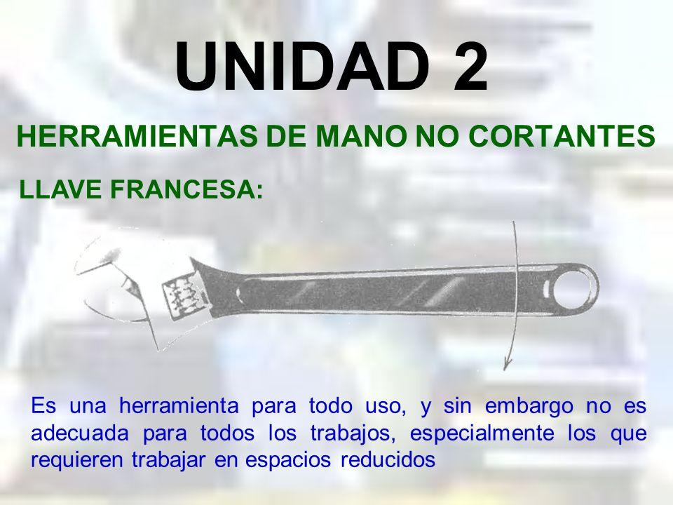 UNIDAD 2 HERRAMIENTAS DE MANO NO CORTANTES PLAYO DE PRESION: Tienen una potencia de agarre extraordinariamente grande. El tornillo de la manija ajusta