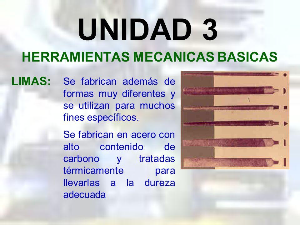 UNIDAD 3 HERRAMIENTAS MECANICAS BASICAS LIMAS: Las limas son herramientas que utilizan todos los que tienen relación con el labrado de los metales. Se