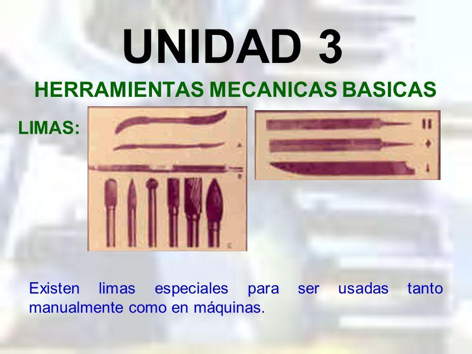UNIDAD 3 HERRAMIENTAS MECANICAS BASICAS LIMAS: Las formas de la lima les permite ser usadas de acuerdo a la forma de la superficie a ser limada.