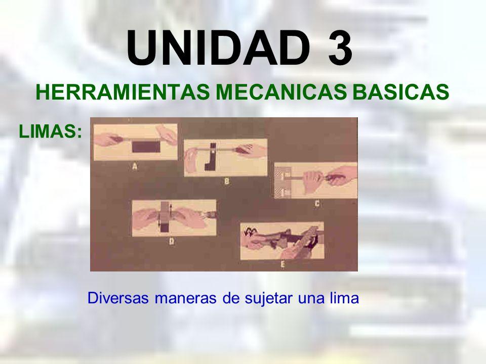 UNIDAD 3 HERRAMIENTAS MECANICAS BASICAS LIMAS: El tamaño de grano o picado en una lima influye en el acabado superficial de la pieza que se esta traba