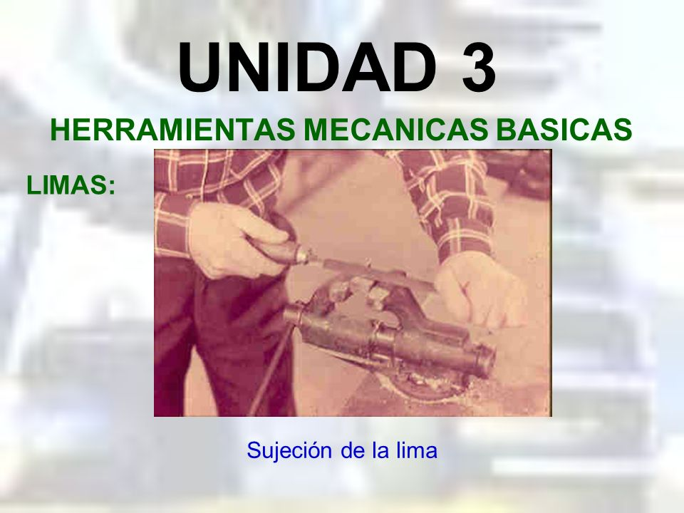 UNIDAD 3 HERRAMIENTAS MECANICAS BASICAS LIMAS: Colocación del mango en una lima