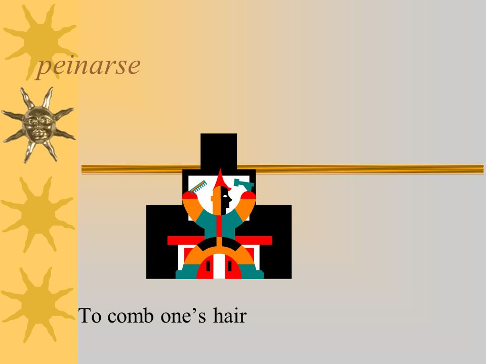 peinarse To comb ones hair