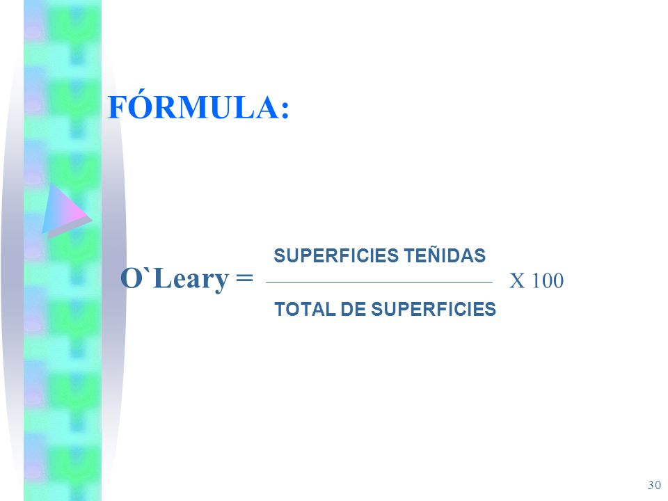 30 FÓRMULA: SUPERFICIES TEÑIDAS TOTAL DE SUPERFICIES O`Leary = X 100