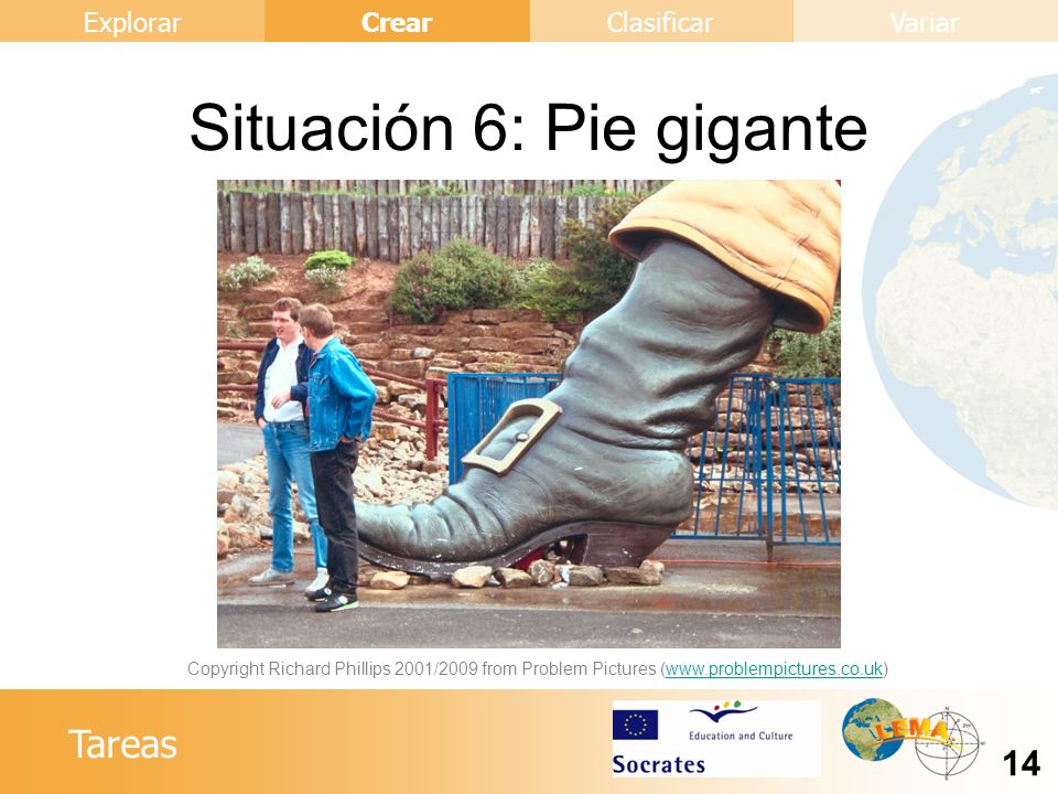 Tareas Crear 14 ExplorarClasificarVariar Situación 6: Pie gigante Copyright Richard Phillips 2001/2009 from Problem Pictures (www.problempictures.co.u