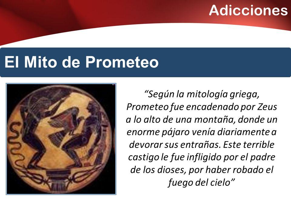 Adicciones El Mito de Prometeo Según la mitología griega, Prometeo fue encadenado por Zeus a lo alto de una montaña, donde un enorme pájaro venía diariamente a devorar sus entrañas.