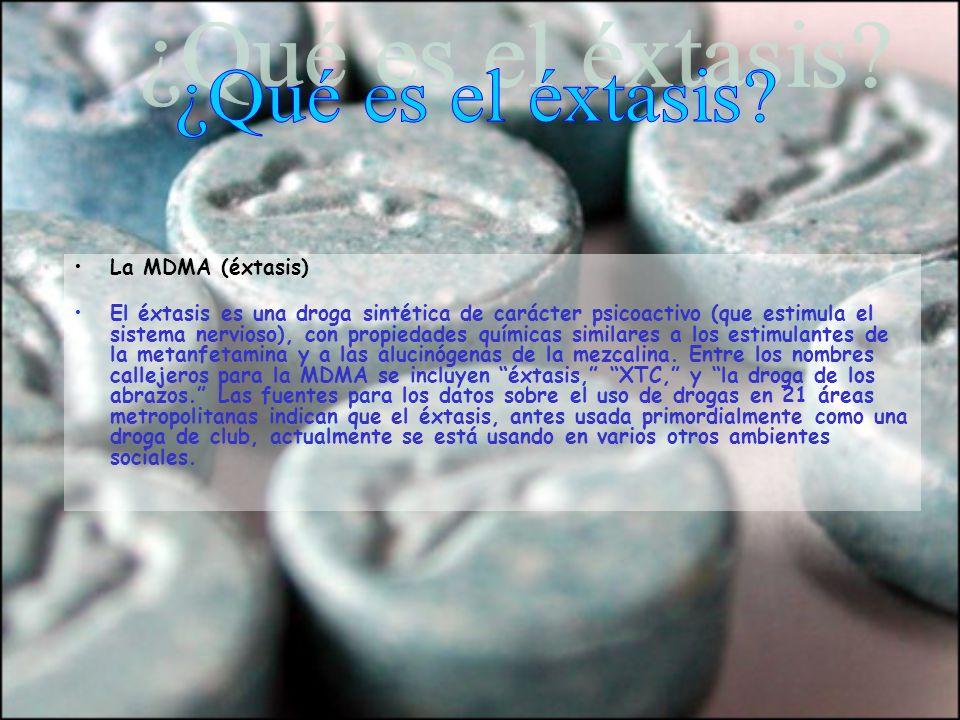 La MDMA (éxtasis) El éxtasis es una droga sintética de carácter psicoactivo (que estimula el sistema nervioso), con propiedades químicas similares a l