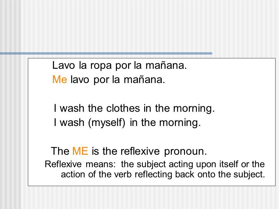 Lavo la ropa por la mañana. Me lavo por la mañana.