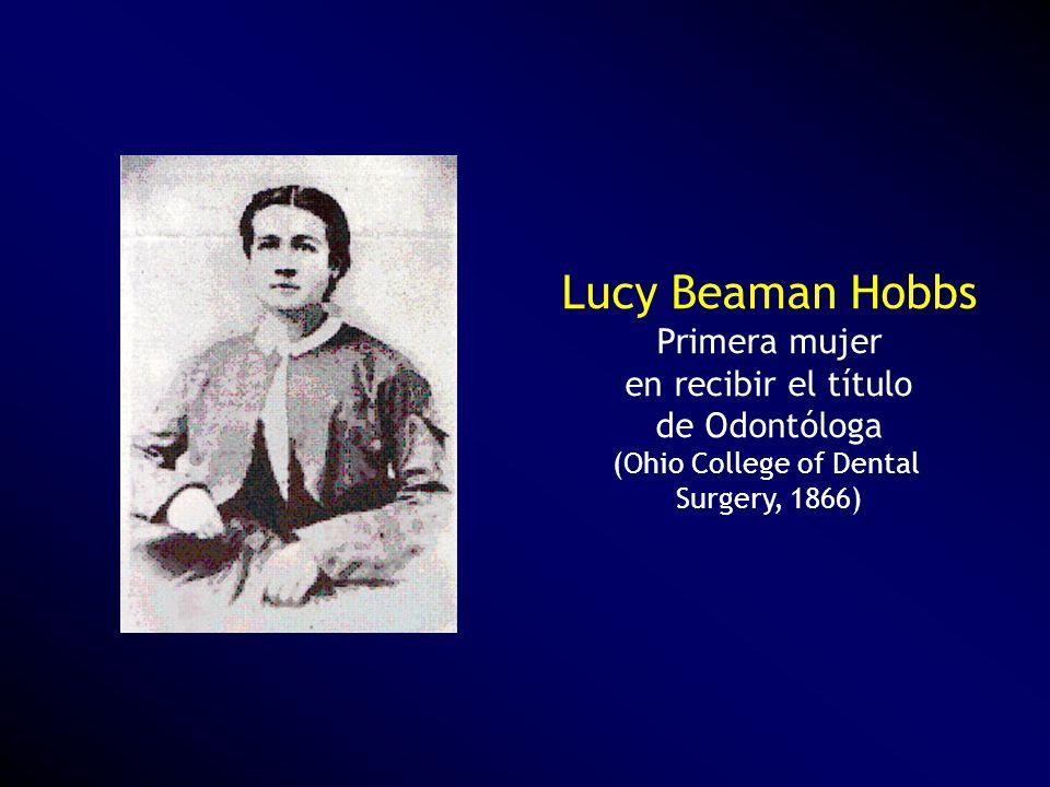 Lucy Beaman Hobbs Primera mujer en recibir el título de Odontóloga (Ohio College of Dental Surgery, 1866)