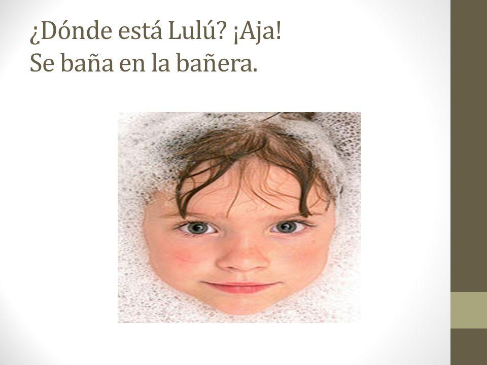 ¿Dónde está Lulú? ¡Aja! Se baña en la bañera.