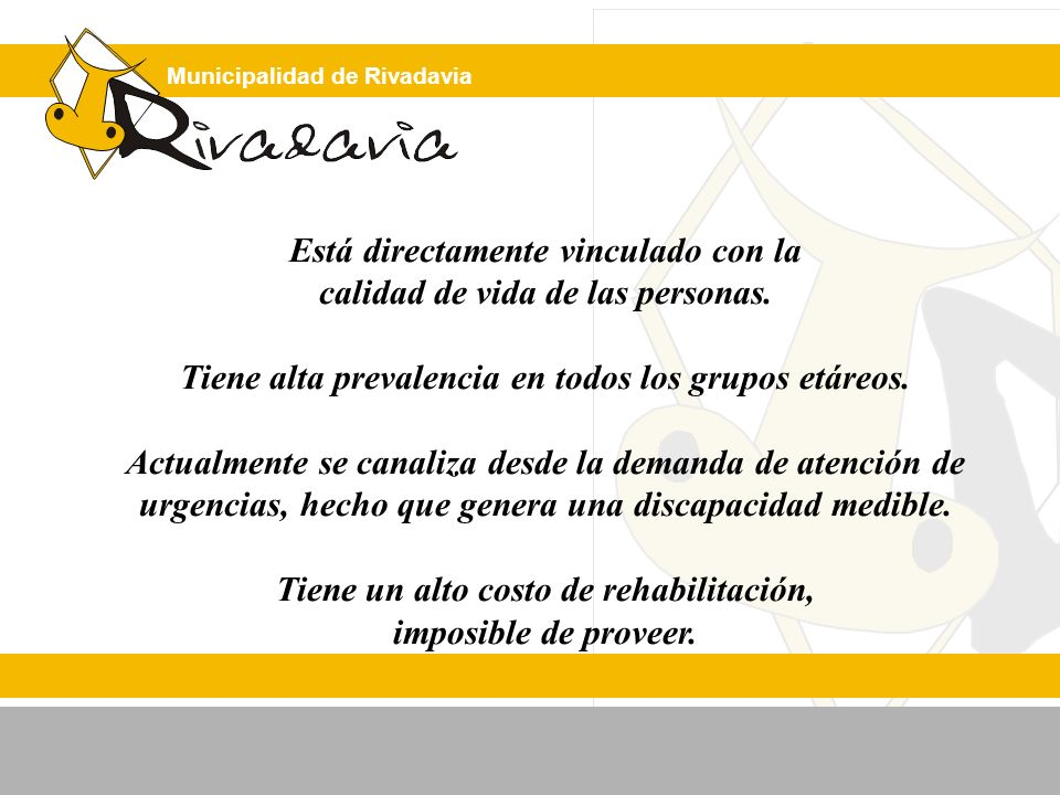 Municipalidad de Rivadavia Está directamente vinculado con la calidad de vida de las personas. Tiene alta prevalencia en todos los grupos etáreos. Act