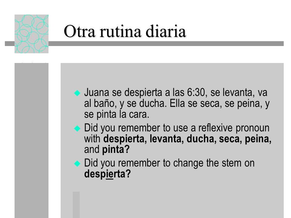 Lets do another Lets do another Lets do another Juana ______ (despertarse = e > ie) a las 6:30, ________ (levantarse), ______ (ir) al baño, y ________