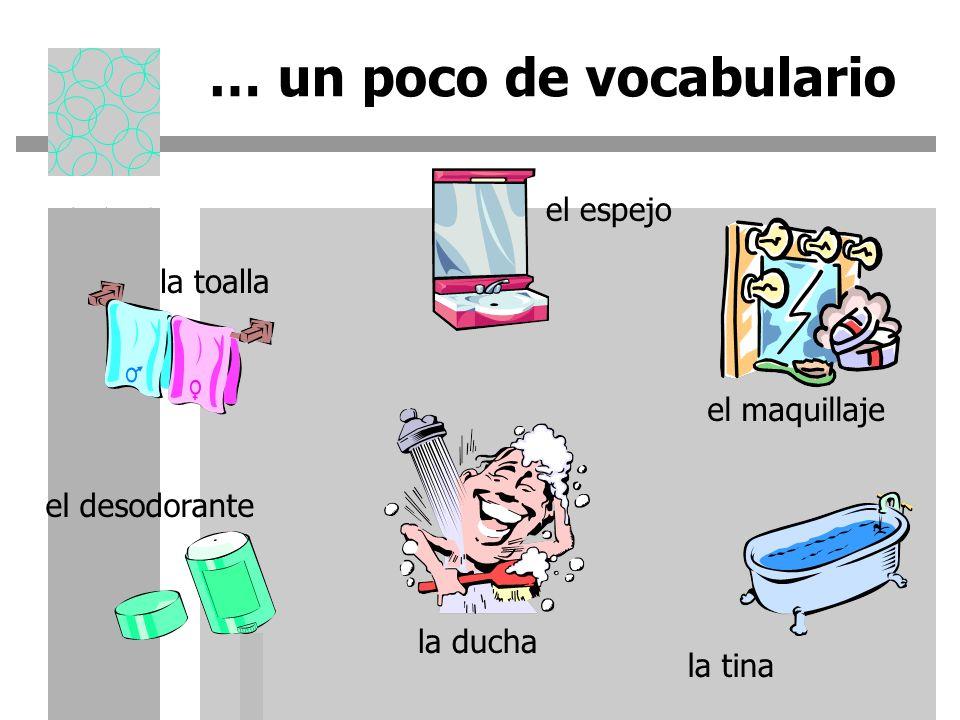 … un poco de vocabulario la toalla la ducha la tina el desodorante el espejo el maquillaje