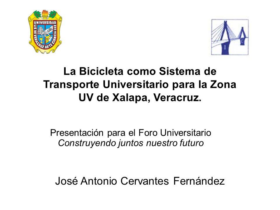 Presentación para el Foro Universitario Construyendo juntos nuestro futuro José Antonio Cervantes Fernández La Bicicleta como Sistema de Transporte Un