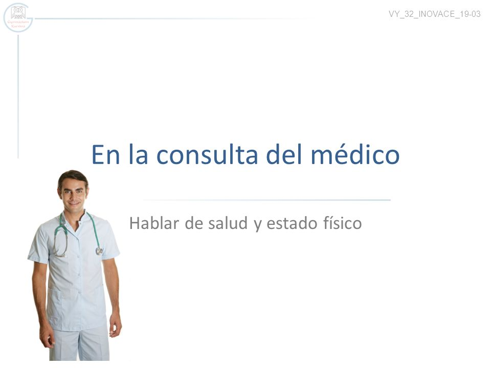 En la consulta del médico Hablar de salud y estado físico VY_32_INOVACE_19-03