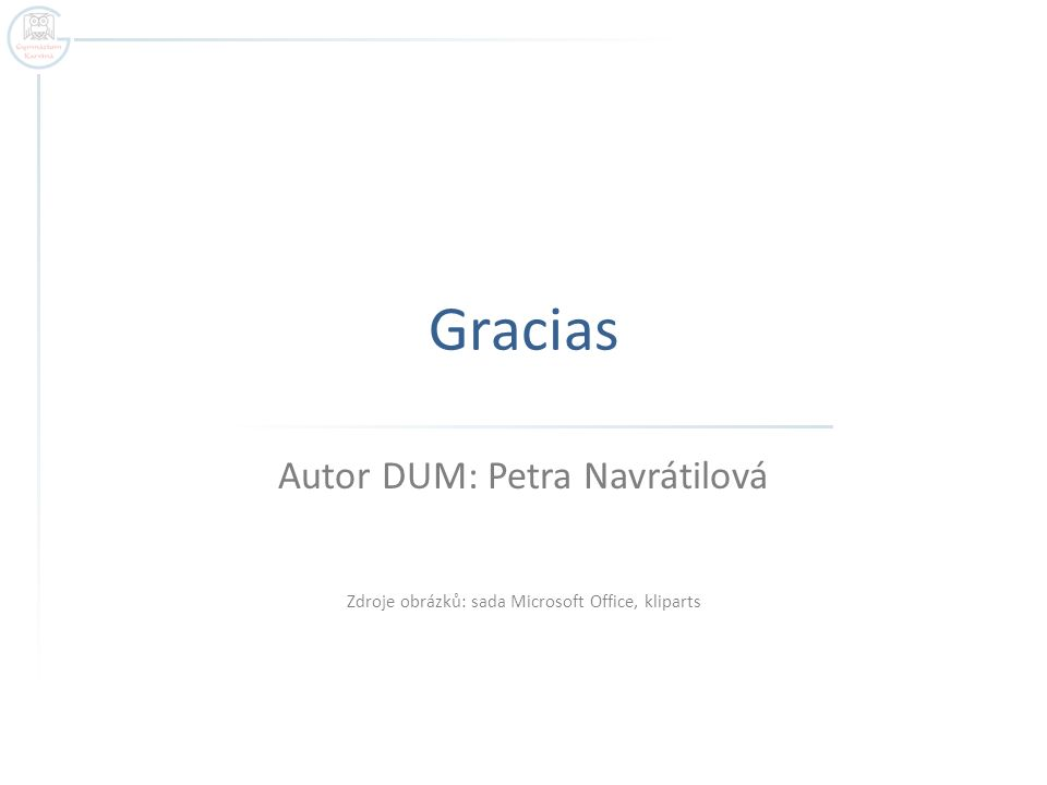 Gracias Autor DUM: Petra Navrátilová Zdroje obrázků: sada Microsoft Office, kliparts