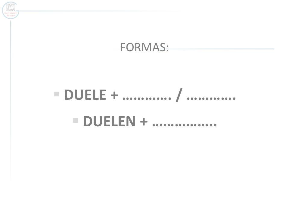 FORMAS: DUELE +..singular../ …infinitivo...