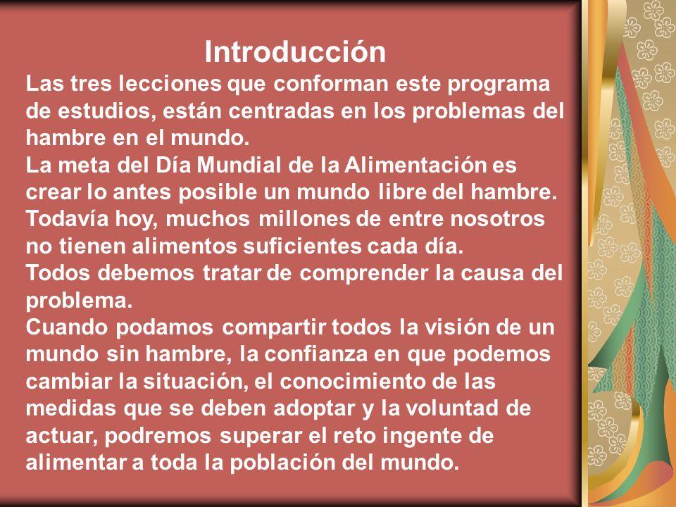 Introducción Las tres lecciones que conforman este programa de estudios, están centradas en los problemas del hambre en el mundo. La meta del Día Mund
