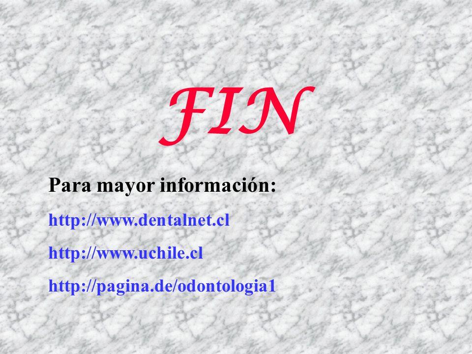 FIN Para mayor información: http://www.dentalnet.cl http://www.uchile.cl http://pagina.de/odontologia1