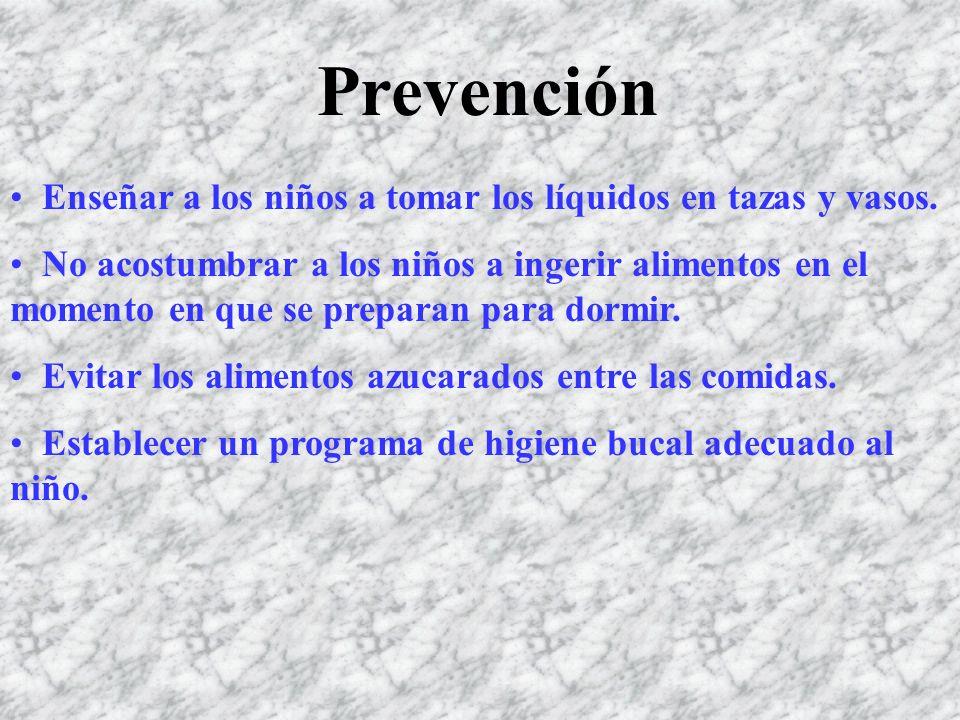 Prevención Enseñar a los niños a tomar los líquidos en tazas y vasos. No acostumbrar a los niños a ingerir alimentos en el momento en que se preparan