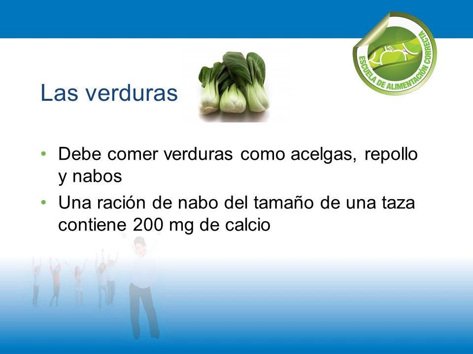 Las verduras Debe comer verduras como acelgas, repollo y nabos Una ración de nabo del tamaño de una taza contiene 200 mg de calcio