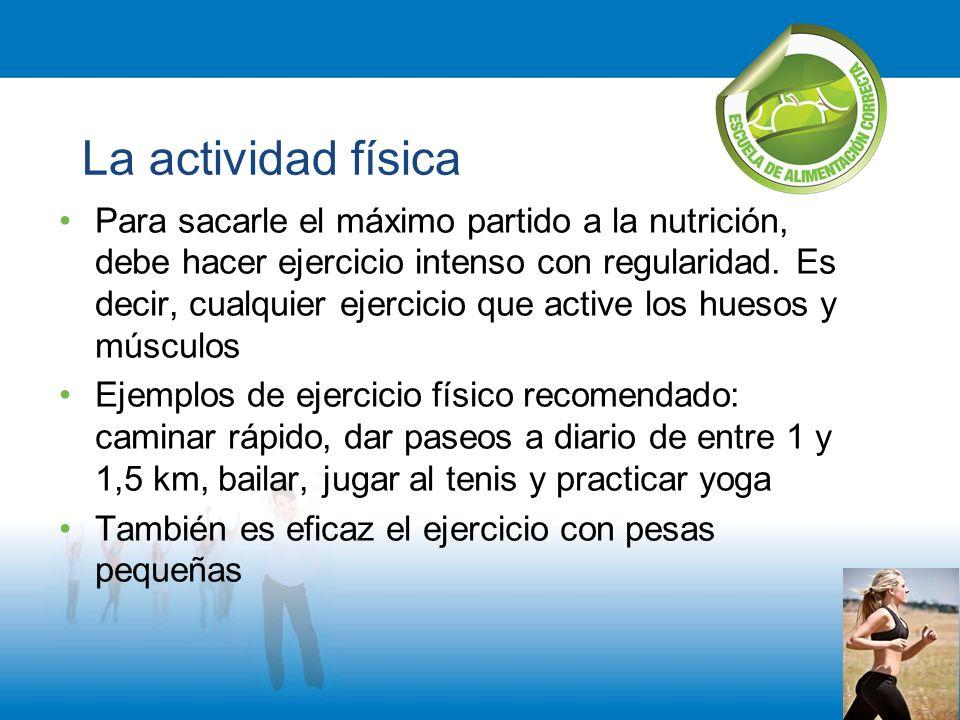 La actividad física Para sacarle el máximo partido a la nutrición, debe hacer ejercicio intenso con regularidad.