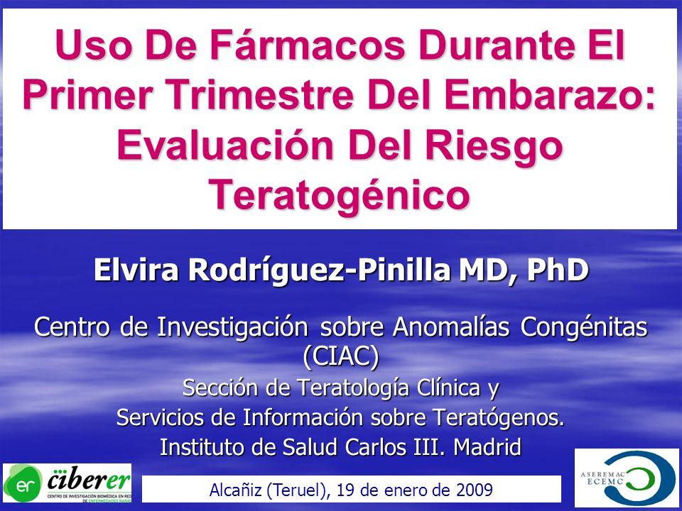 Uso De Fármacos Durante El Primer Trimestre Del Embarazo: Evaluación Del Riesgo Teratogénico Elvira Rodríguez-Pinilla MD, PhD Centro de Investigación