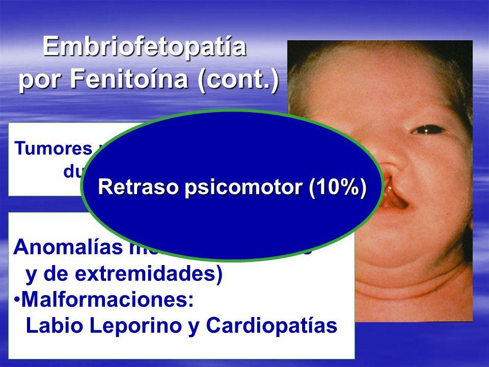 Embriofetopatía por Fenitoína (cont.) Anomalías menores (faciales y de extremidades) Malformaciones: Labio Leporino y Cardiopatías Tumores neuroectodé